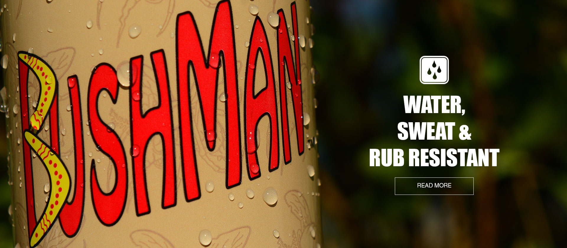 Bushman is water, sweat and rub resistant